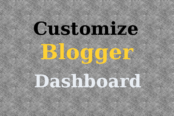 How to Customize Blogspot/Blogger Dashboard Layout