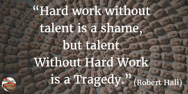 "Motivational Quotes To Work And Make It Happen: ""Hard work without talent is a shame, but talent without hard work is a tragedy."" - Robert Hall"