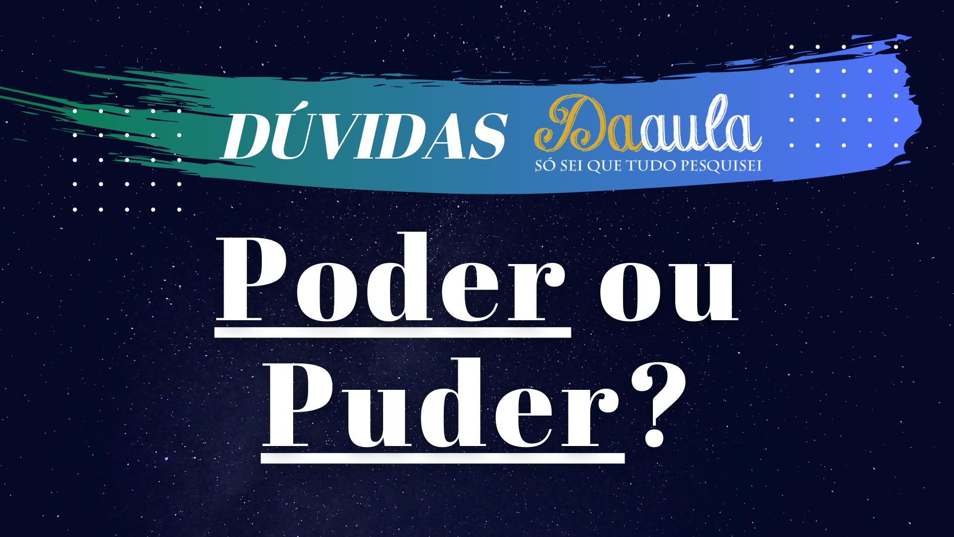 Qual a forma correta, Puder ou Poder?