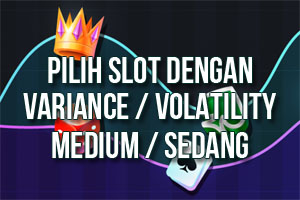 Pilih Slot Dengan Tingkat Variasi Slot Rendah Hingga Sedang
