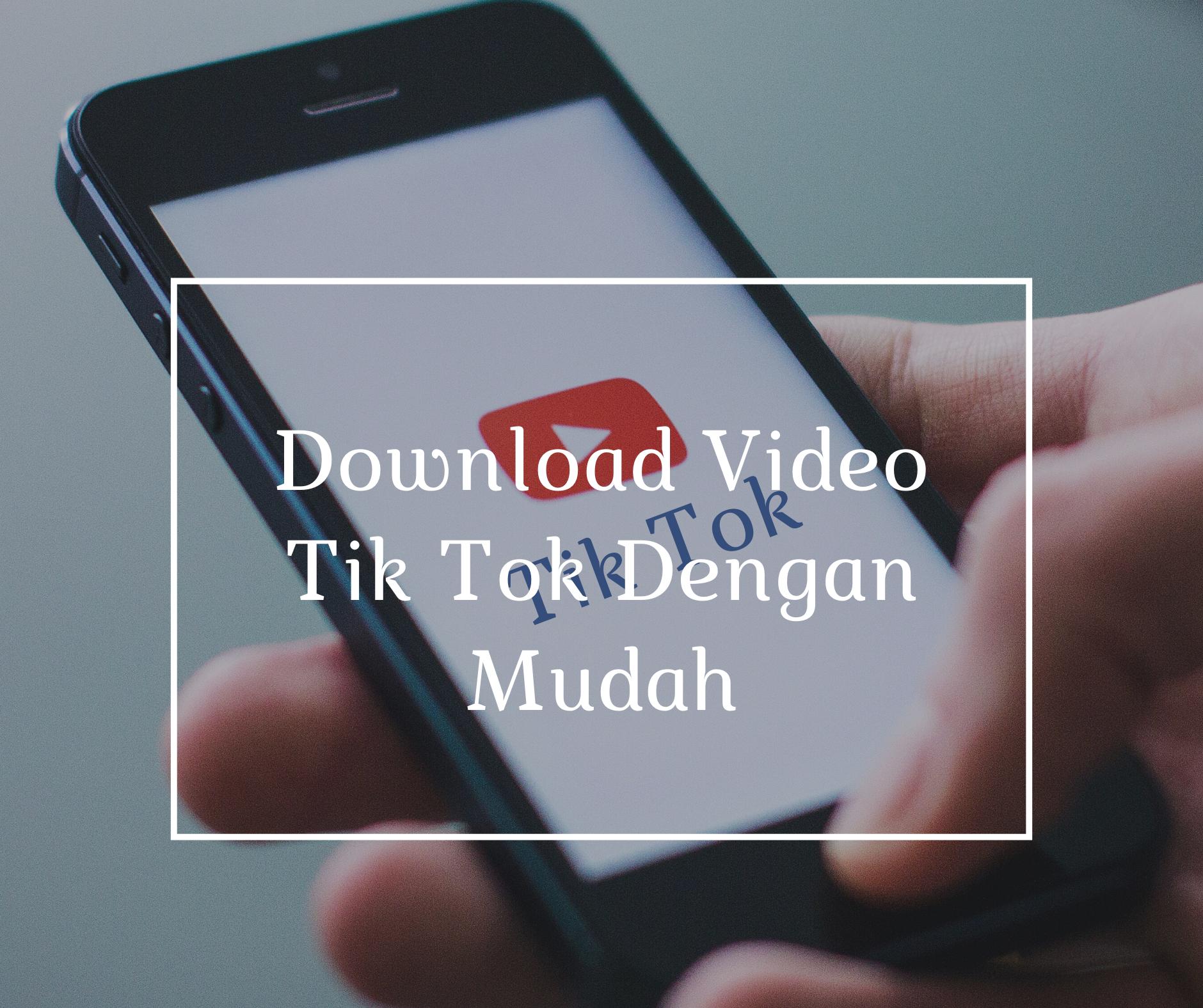 Download Video Tik Tok Dengan Mudah