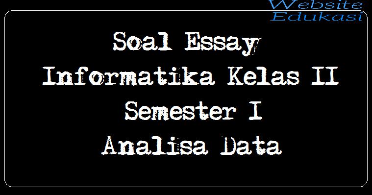 Soal Essay Informatika Kelas 11 Semester 1 Analisa Data