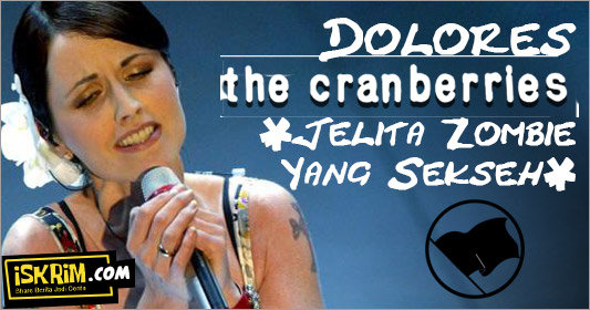RIP Dolores (The Cranberries), Jelita Zombie Yang Sekseh