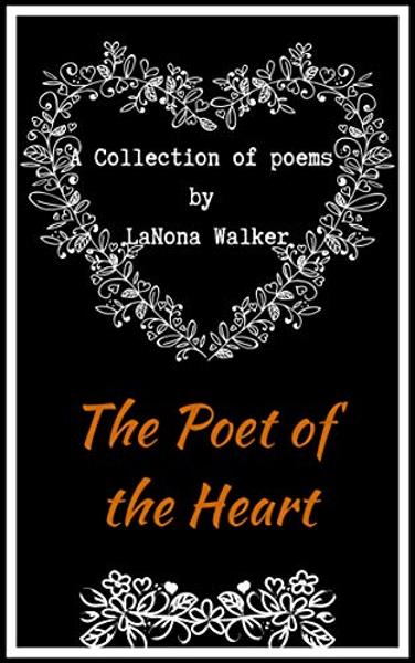 The Poet of the Heart by LaNona Walker