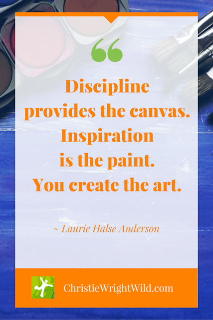 """Discipline provides the canvas. Inspiration is the paint. You create the art."" ~Laurie Halse Anderson 