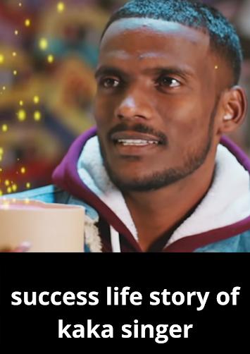 success life story of kaka singer