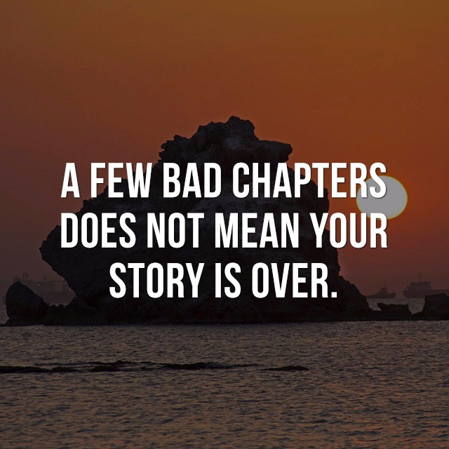 A few bad chapters does not mean your story is over. - Best Motivational Quotes