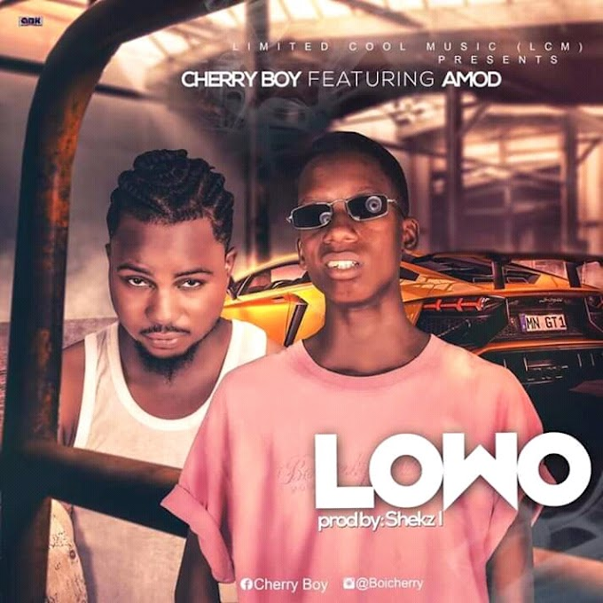 Download Lowo by Cherry boy ft Amod