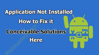How to Fix 'Application Not Installed' Error On Android Phones