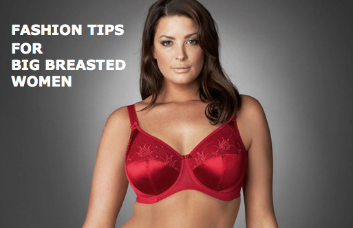 Tips of Looks for Women with Big Breasts
