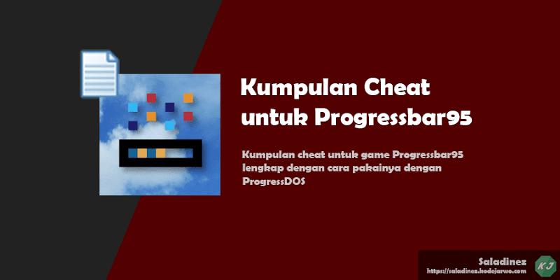 Kumpulan Cheat untuk Progressbar95 Lengkap Cara Pakai