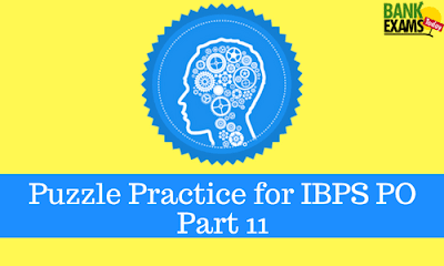Puzzle Practice for IBPS PO- Part 11