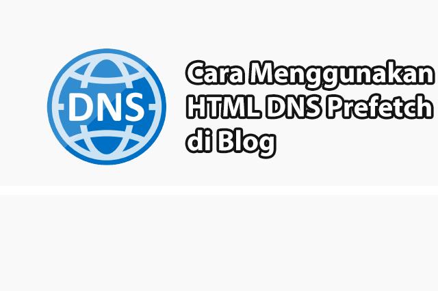 Cara Menggunakan DNS Prefetch Agar Loading Blog Cepat