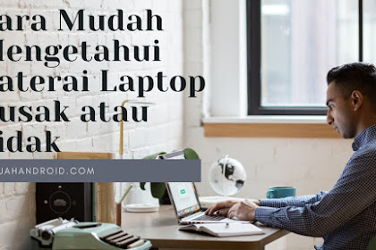 Cara Mudah Mengetahui Baterai Laptop Rusak atau Tidak