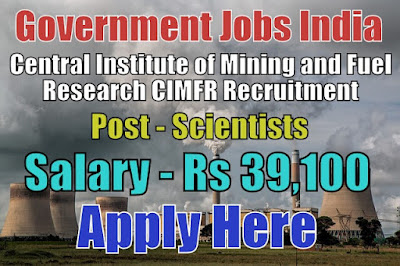 CIMFR Recruitment 2017 for Scientists Posts Apply Here