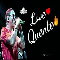 Love Quente - Aldair Playboy