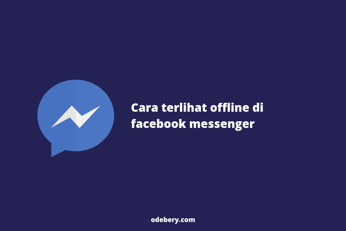 Cara terlihat offline di messenger