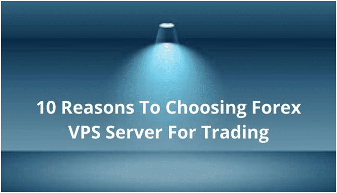 10 Reasons To Choosing Forex VPS Server For Trading