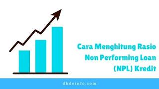 Cara Menghitung Rasio Non Performing Loan (NPL) Kredit