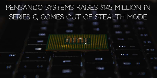 Pensando Systems raises $145 Million in Series C, comes out of Stealth Mode