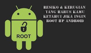 Kamu Harus Tau, Inilah Beberapa Resiko Atau Kerugian Jika HP Android Di Root