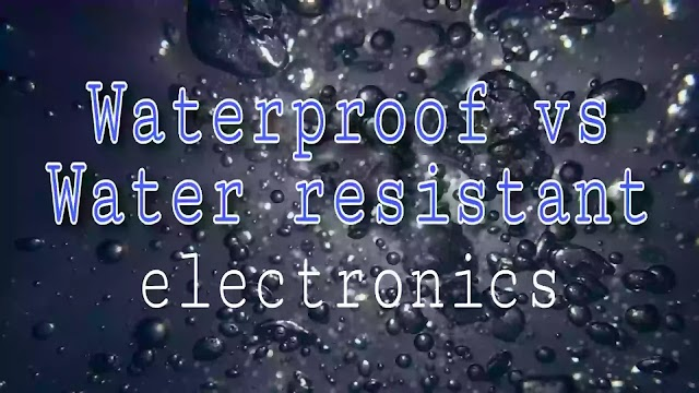 Water proof vs water resistant electronics: what's actual difference