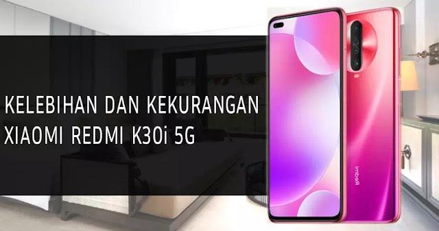 Kelebihan dan kekurangan Xiaomi Redmi K30i 5G