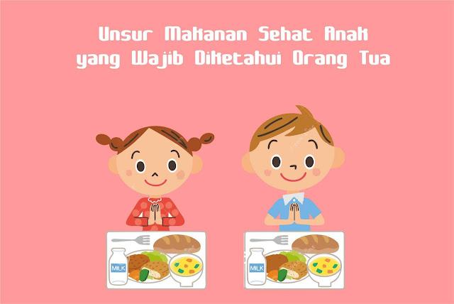 Inilah Unsur Makanan Sehat Anak yang Wajib Diketahui Orang Tua