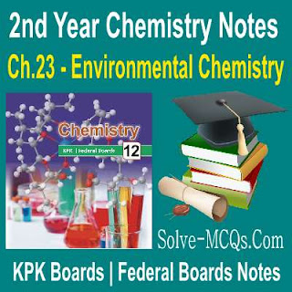 KPK And Federal Board Notes For Class 2nd year Chapter No 23 Environment Chemistry