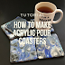 Tutorial : How to Make Acrylic Dirty Pour Coasters
