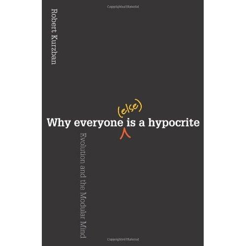 libro de Robert Kurzban Por qué todos los demás son hipócritas Evolución y mente modular