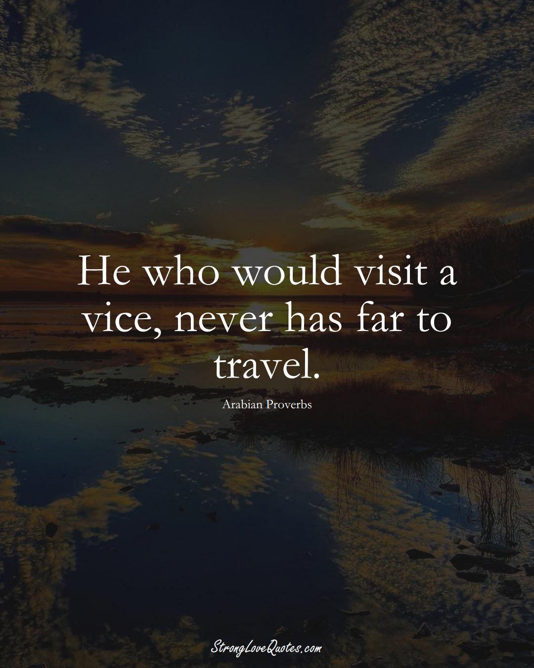 He who would visit a vice, never has far to travel. (Arabian Sayings);  #aVarietyofCulturesSayings
