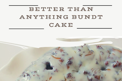 Better Than Anything Bundt Cake