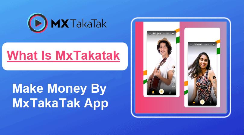 What is MX TakaTak App, How to Make Money By MX TakaTak