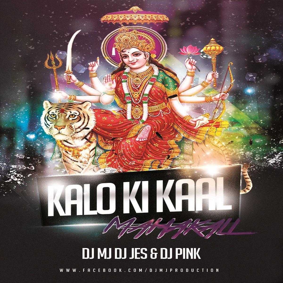 Kalo Ki Kaal Mahakali Dj Mj Dj Jes & Dj Pink
