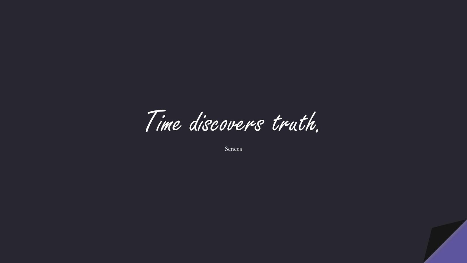 Time discovers truth. (Seneca);  #ShortQuotes