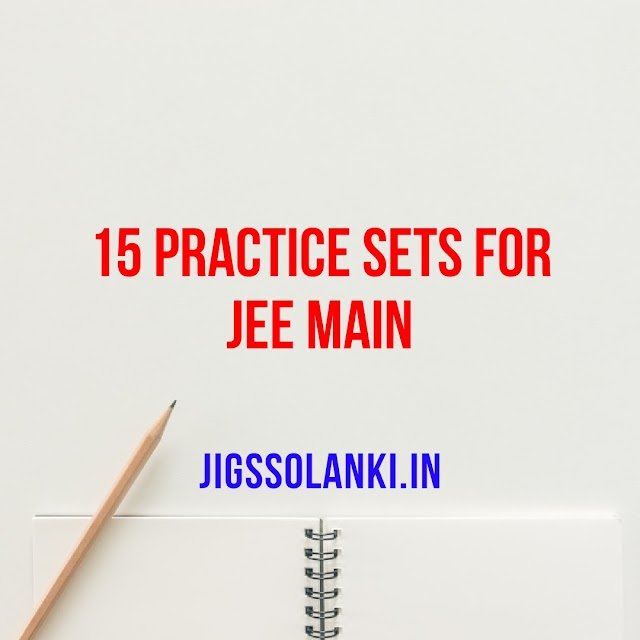 15 PRACTICE SETS FOR JEE MAIN