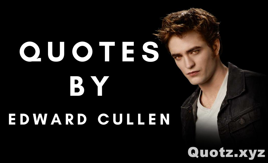 20+ Edward Cullen Quotes with quotes images