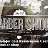 Belajar dari Kesuksesan Usaha Barber Shop