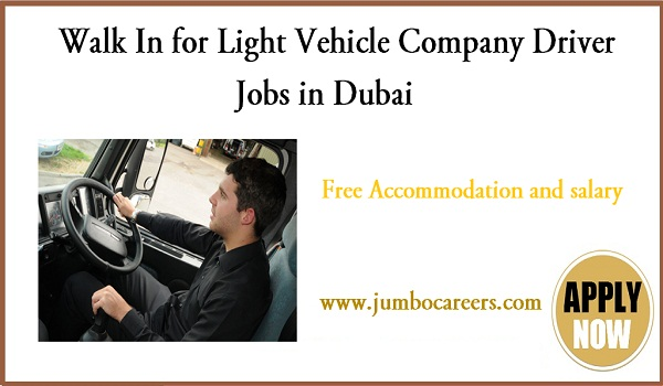 Walk in interview for light vehicle driver jobs in Dubai 2018, Latest UAE vacancies,