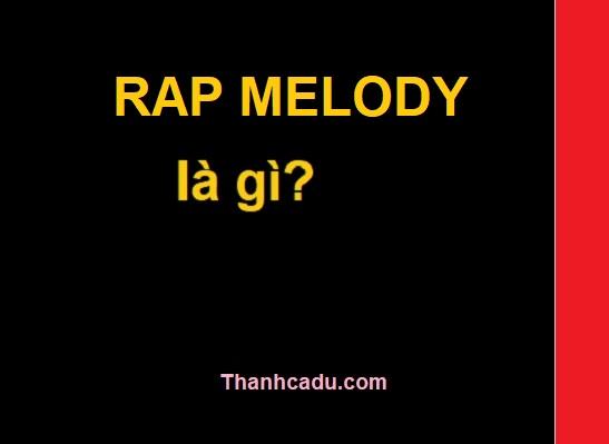 Melody là gì,Flow rap là gì,Melodic rap,Rap melody JustaTee,Flow là gì,Battle rap là gì