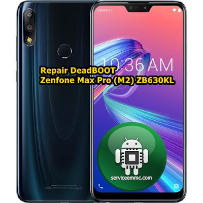 Repair Deadboot Zenfone Max Pro (M2) ZB630KL Mode Port Qulcomm 9008