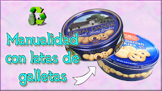 Idea para usar latas de galletas