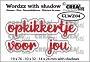 """Set van 6 stansen voor """"opkikkertje voor jou"""" met schaduw. Set of 6 dies for """"get well soon"""" (Dutch words) with shadow."""