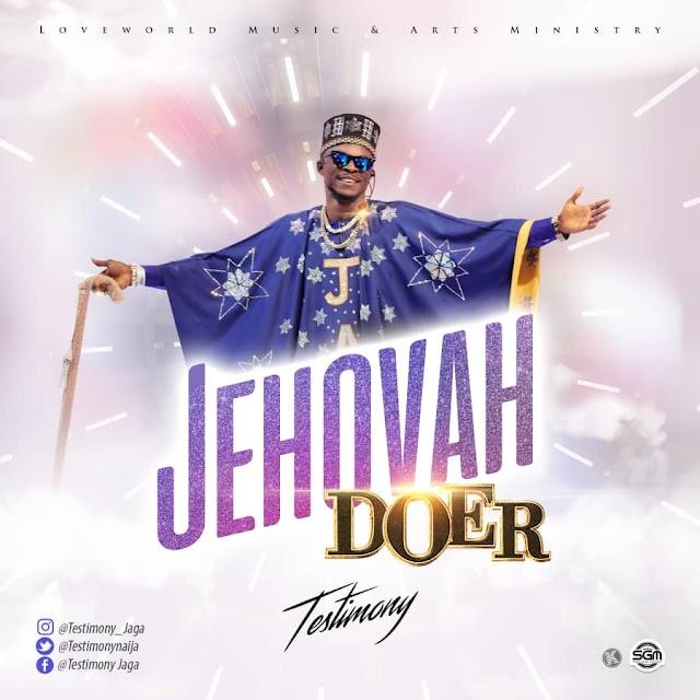 "NEW MUSIC: Testimony - ""Jehovah Doer"""