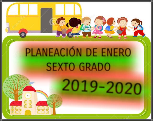 PLANEACIÓN DE ENERO -SEXTO GRADO-2019-2020