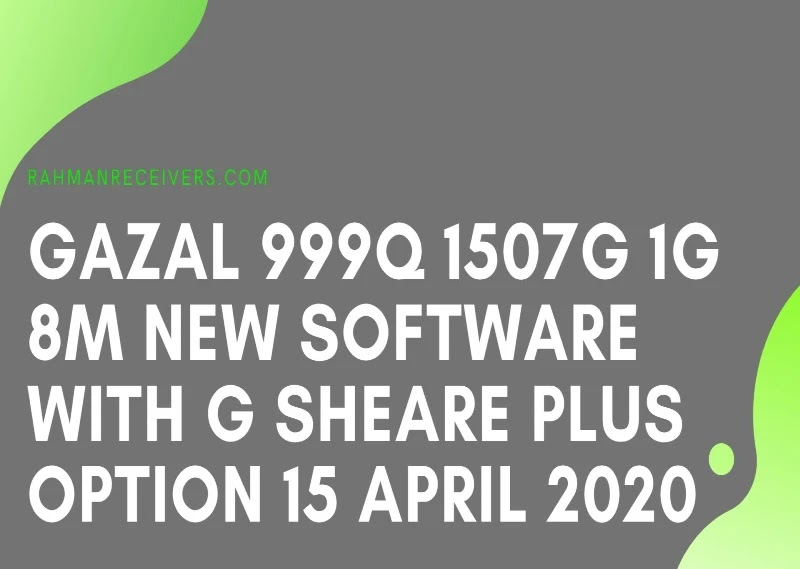 GAZAL 999Q 1507G 1G 8M NEW SOFTWARE WITH G SHEARE PLUS OPTION 15 APRIL 2020