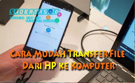 Cara Mudah Transfer File Dari HP ke Komputer