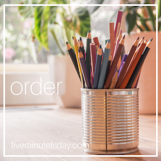 Five Minute Friday 23 July Order