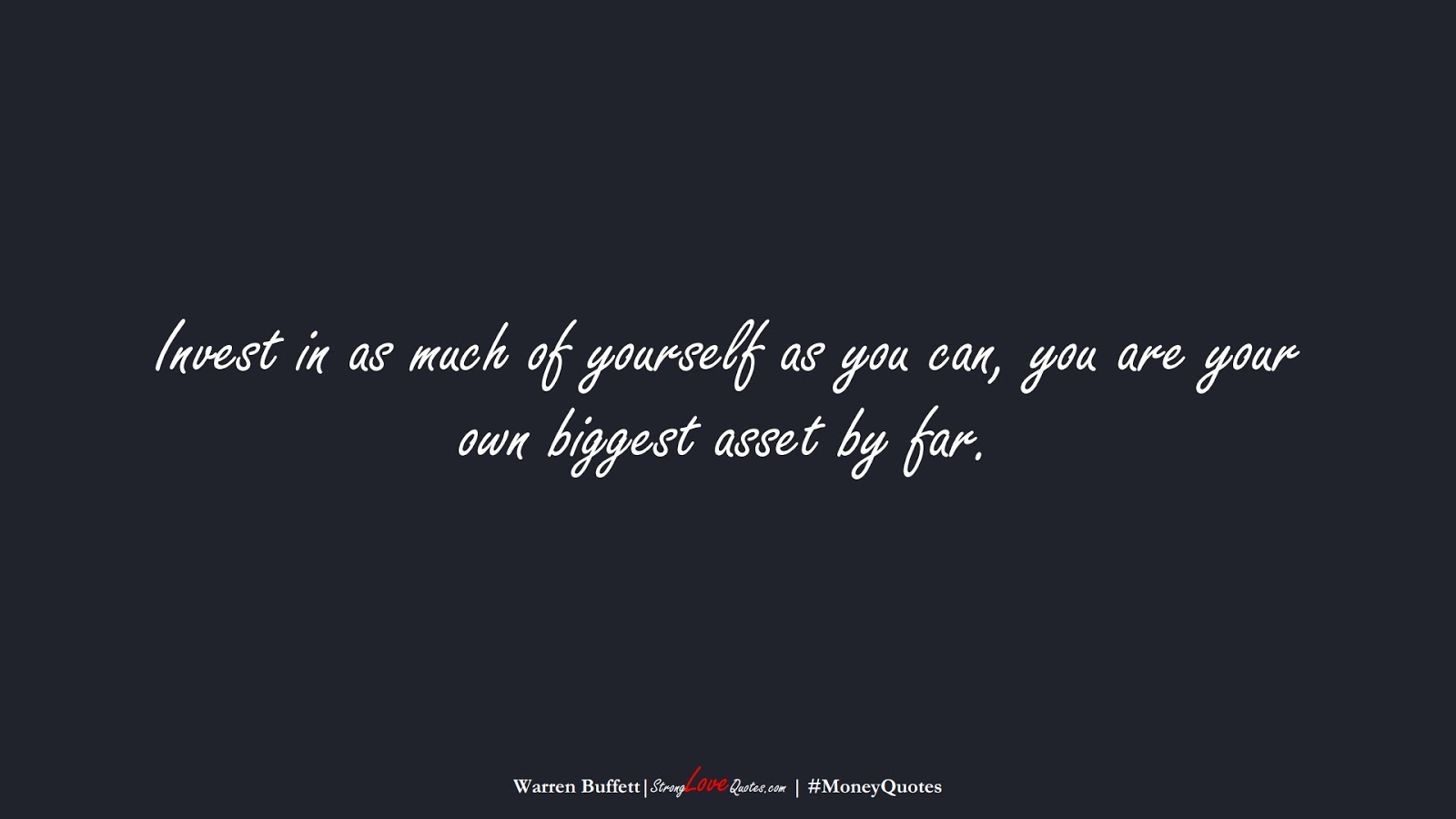 Invest in as much of yourself as you can, you are your own biggest asset by far. (Warren Buffett);  #MoneyQuotes